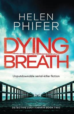 Dying Breath: Unputdownable Serial Killer Fiction - Detective Lucy Harwin 2 (Paperback)