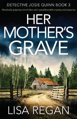 Her Mother's Grave: Absolutely Gripping Crime Fiction with Unputdownable Mystery and Suspense - Detective Josie Quinn 3 (Paperback)