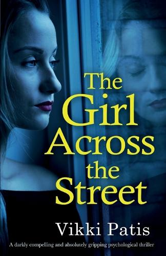 The Girl Across the Street: A Darkly Compelling and Absolutely Gripping Psychological Thriller (Paperback)