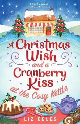 A Christmas Wish and a Cranberry Kiss at the Cosy Kettle: A heartwarming, feel good romance (Paperback)