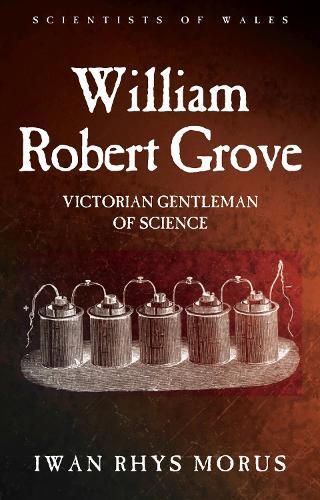 William Robert Grove: Victorian Gentleman of Science (Hardback)