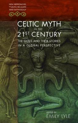 Celtic Myth in the 21st Century: The Gods and their Stories in a Global Perspective (Hardback)