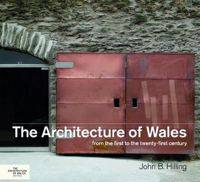The Architecture of Wales: From the First to the Twenty-First Century (Hardback)