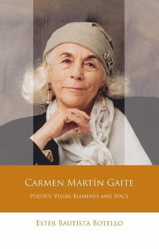 Carmen Martin Gaite: Poetics, Visual Elements and Space (Paperback)