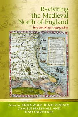 Revisiting the Medieval North of England: Interdisciplinary Approaches (Paperback)