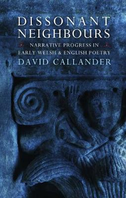 Dissonant Neighbours: Narrative Progress in Early Welsh and English Poetry (Paperback)