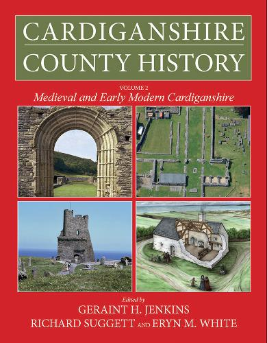Cardiganshire County History Volume 2: Medieval and Early Modern Cardiganshire (Hardback)