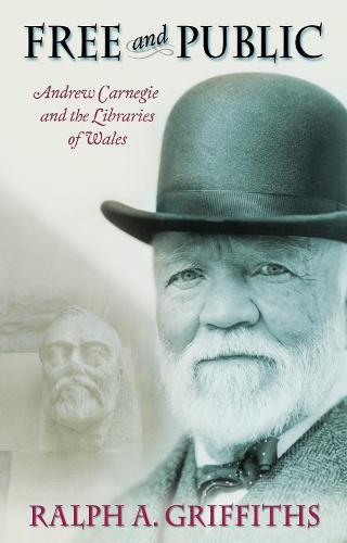 Free and Public: Andrew Carnegie and the Libraries of Wales (Paperback)