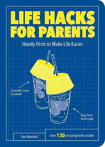 Life Hacks for Parents: Handy Hints To Make Life Easier - Life Hacks (Paperback)