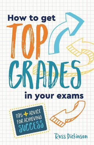 How to Get Top Grades in Your Exams: Tips and Advice for Achieving Success (Paperback)