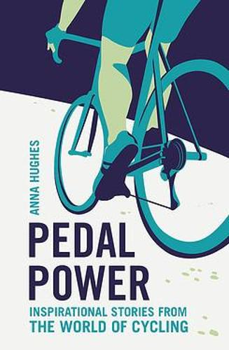 Pedal Power: Inspirational Stories from the World of Cycling (Paperback)