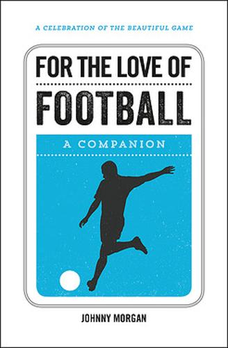 For the Love of Football: A Companion (Hardback)