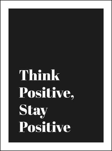 Think Positive, Stay Positive (Hardback)