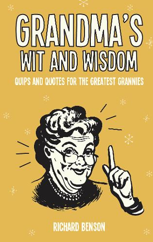Grandma's Wit and Wisdom: Quips and Quotes for the Greatest Grannies (Hardback)