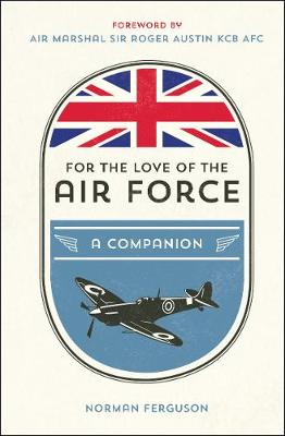 For the Love of the Air Force: A Celebration of the British Armed Forces (Hardback)