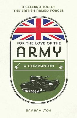 For the Love of the Army: A Celebration of the British Armed Forces (Hardback)