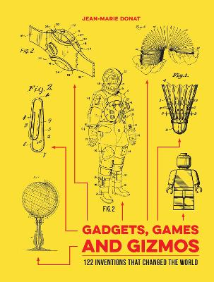 Gadgets, Games and Gizmos: 122 Inventions that Changed the World (Hardback)