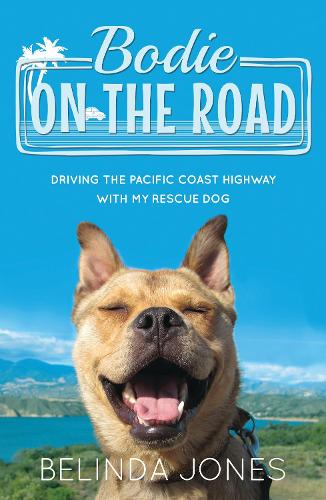 Bodie on the Road: Driving the Pacific Coast Highway with My Rescue Dog (Paperback)