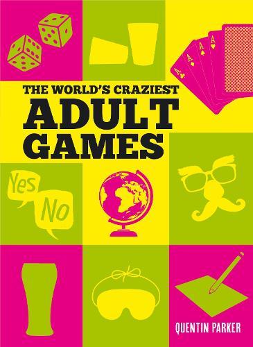 The World's Craziest Adult Games (Hardback)