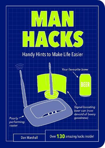 Man Hacks: Handy Hints to Make Life Easier - Life Hacks (Paperback)