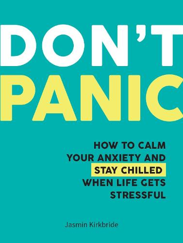 Don't Panic: How to Calm Your Anxiety and Stay Chilled When Life Gets Stressful (Hardback)