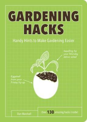 Gardening Hacks: Handy Hints To Make Gardening Easier (Paperback)