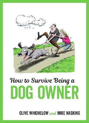 How to Survive Being a Dog Owner: Tongue-In-Cheek Advice and Cheeky Illustrations about Being a Dog Owner (Hardback)