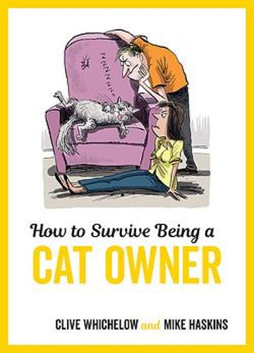 How to Survive Being a Cat Owner: Tongue-In-Cheek Advice and Cheeky Illustrations about Being a Cat Owner (Hardback)