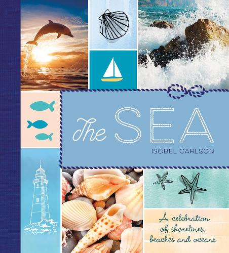The Sea: A Celebration of Shorelines, Beaches and Oceans (Hardback)