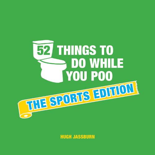 52 Things to Do While You Poo: The Sports Edition (Hardback)