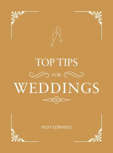 Top Tips for Weddings: A Beginner's Guide to Planning Your Dream Wedding (Hardback)