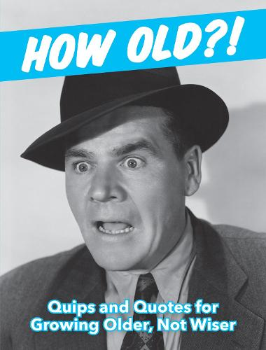 How Old?! (for men): Quips and Quotes for Those Growing Older, Not Wiser (Hardback)