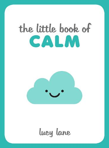 The Little Book of Calm: Tips, Techniques and Quotes to Help You Relax and Unwind (Hardback)