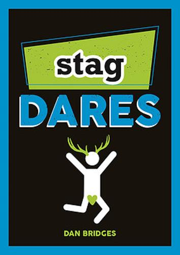 Stag Dares: A Collection of Ridiculous and Riotous Ways to Energise Any Stag Do (Paperback)