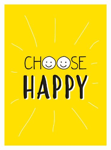 Choose Happy: Quotes and Statements for a Brighter Life (Hardback)