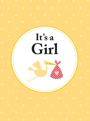 It's a Girl: The Perfect Gift for Parents of a Newborn Baby Daughter (Hardback)