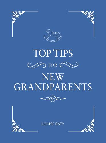 Top Tips for New Grandparents: Practical Advice for First-Time Grandparents (Hardback)