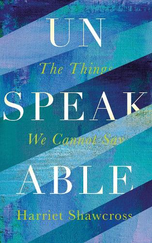 Unspeakable: The Things We Cannot Say (Hardback)