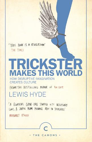 Trickster Makes This World: How Disruptive Imagination Creates Culture. - Canons (Paperback)