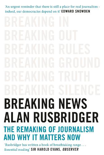Breaking News: The Remaking of Journalism and Why It Matters Now (Paperback)