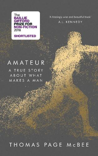 Amateur: A True Story About What Makes a Man (Hardback)