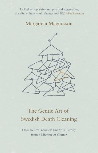 The Gentle Art of Swedish Death Cleaning: How to Free Yourself and Your Family from a Lifetime of Clutter (Hardback)