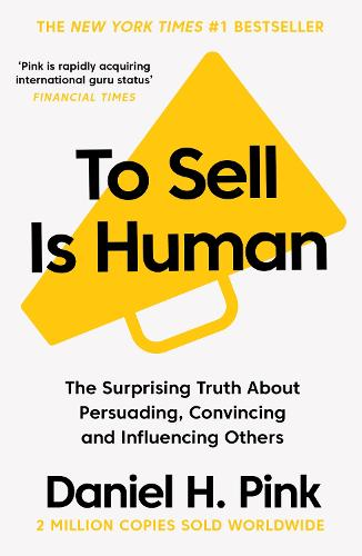 To Sell is Human: The Surprising Truth About Persuading, Convincing, and Influencing Others (Paperback)