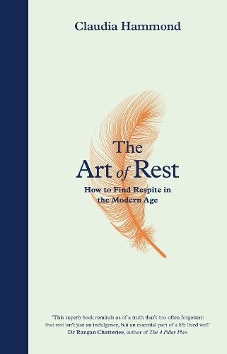 The Art of Rest: How to Find Respite in the Modern Age (Hardback)