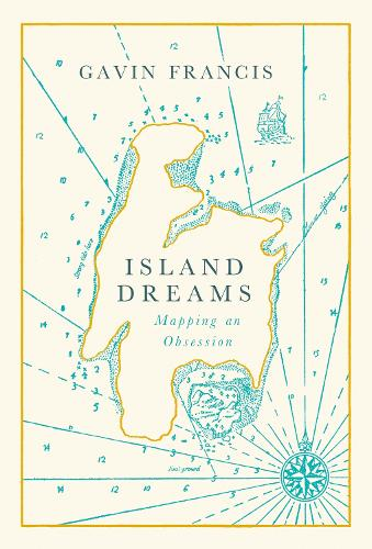 Island Dreams: Mapping an Obsession (Hardback)