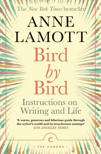 Bird by Bird: Instructions on Writing and Life - Canons (Paperback)