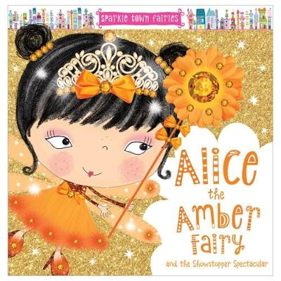 Alice the Amber Fairy - Sparkle Town Fairies (Paperback)