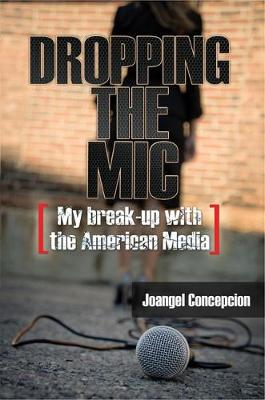 Dropping the MIC - My Break-Up with the American Media (Hardback)