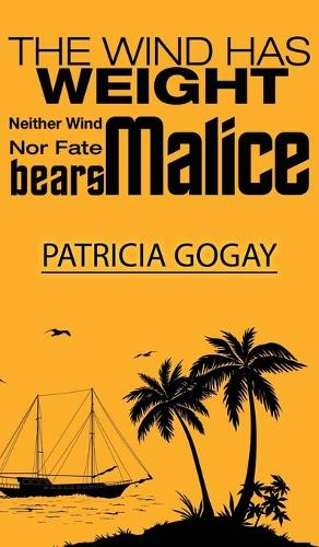The Wind Has Weight: Neither Wind nor Fate Bears Malice (Hardback)