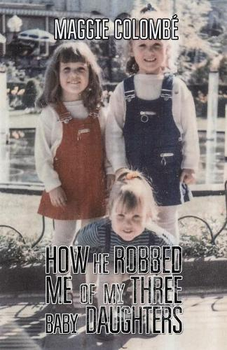 How he Robbed me of my Three Baby Daughters (Paperback)